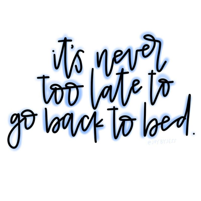 Its never too late to go back to bed