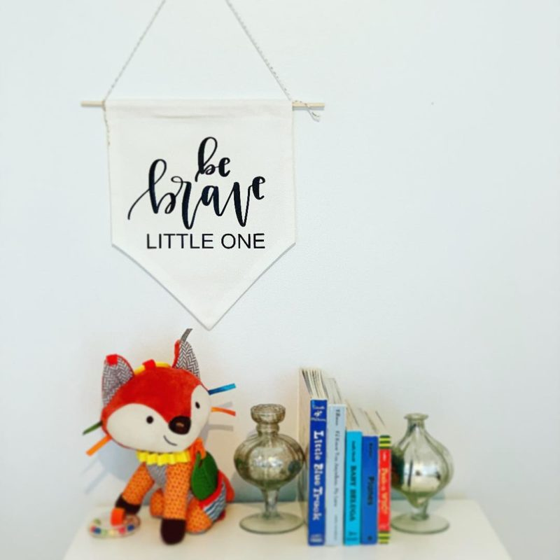 Be Brave Little One Pennant Calligraphy